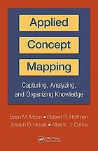 Applied concept mapping : capturing, analyzing, and organizing knowledge
