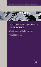 Policing and security in practice : challenges and achievements