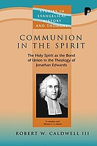 Communion in the spirit : the holy spirit as the bond of union in the theology of Jonathan Edwards