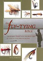The fly-tying bible : 100 deadly trout and salmon flies in step-by-step photographs