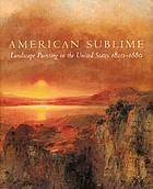 American sublime : landscape painting in the United States, 1820-1880