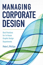 Managing corporate design : best practices for in-house graphic design departments