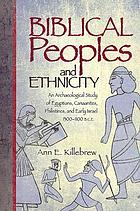 Biblical peoples and ethnicity : an archaeological study of Egyptians, Canaanites, Philistines, and early Israel, 1300-1100 B.C.E.