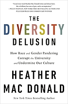 Diversity delusion : how race and gender pandering corrupt the university and undermine our culture