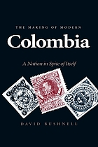 The making of modern Colombia : a nation in spite of itself