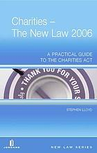 Charities : the new law 2006 : a practical guide to the Charities Acts