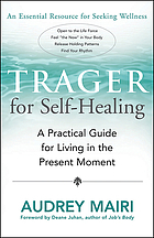 Trager for self-healing : a practical guide for living in the present moment