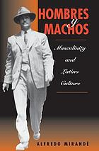 Hombres y machos : masculinity and Latino culture