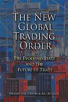 The new global trading order : the evolving state and the future of trade