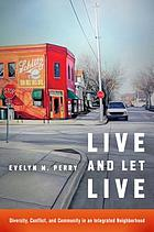 Live and let live diversity, conflict, and community in an integrated neighborhood