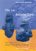 The lie became great : the forgery of ancient Near Eastern cultures