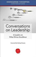 Conversations on Leadership : 6 Leaders on What Drives Excellence.