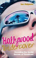 Hollywood undercover : revealing the sordid secrets of tinseltown