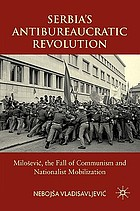 Serbia's antibureaucratic revolution : Milošević, the fall of communism and nationalist mobilization