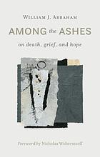 Among the ashes : on death, grief, and hope