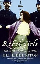 Rebel girls : their fight for the vote