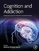 Cognition and addiction : a researcher's guide from mechanisms towards interventions