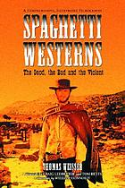 Spaghetti westerns : the good, the bad, and the violent : a comprehensive, illustrated filmography of 558 Eurowesterns and their personnel, 1961-1977