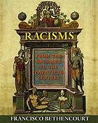 Racisms : From the Crusades to the Twentieth Century.