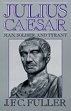 Julius Caesar : Man, soldier, and tyrant