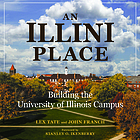 An Illini place : building the University of Illinois campus