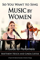 So you want to sing music by women : a guide for performers