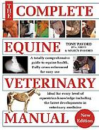 The complete equine veterinary manual : a comprehensive and instant guide to equine health