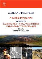 Coal and peat fires : a global perspective. Volume 5, Case studies -- advances in field and laboratory research