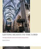 Lifting hearts to the Lord : worship with John Calvin in sixteenth-century Geneva