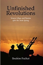 Unfinished revolutions : Yemen, Libya, and Tunisia after the Arab Spring