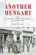 Another Hungary : the nineteenth-century provinces in eight lives
