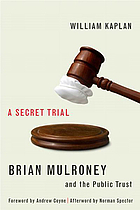 The secret trial : Brian Mulroney, Stevie Cameron and the public trust