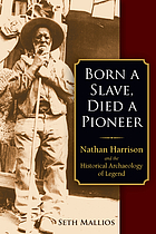 Born a slave, died a pioneer : Nathan Harrison and the historical archaeology of legend