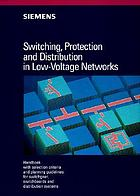Switching, protection, and distribution in low-voltage networks : handbook with selection criteria and planning guidelines for switchgear, switchboards, and distribution systems