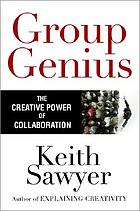 Group genius : the creative power of collaboration