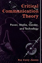 Critical communication theory : power, media, gender, and technology