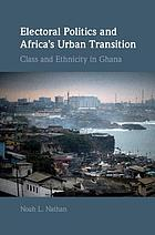 Electoral politics and Africa's urban transition : class and ethnicity in Ghana