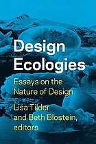 Design ecologies : essays on the nature of design