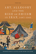 Art, allegory and the rise of Shiism in Iran, 1487-1565
