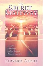 The secret gateway : modern theosophy and the ancient wisdom tradition