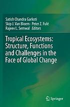 Tropical ecosystems : structure, functions and challenges in the face of global change