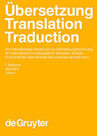 Übersetzung : ein internationales Handbuch zur Übersetzungsforschung = Translation : an international encyclopedia of translation studies = Traduction : encyclopédie internationale de la recherche sur la traduction / 1. Teilband = Volume 1.