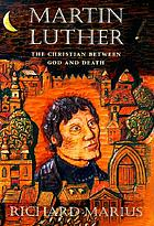 Martin Luther : the Christian between God and death