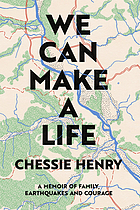 We can make a life : a memoir of family, earthquakes and courage