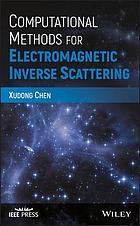Computational methods for electromagnetic inverse scattering