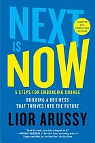 Next is now : 5 steps for embracing change : building a business that thrives into the future