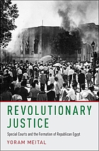 Revolutionary justice : special courts and the formation of republican Egypt