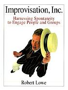 Improvisation, Inc. : harnessing spontaneity to engage people and groups