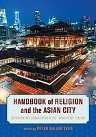 Handbook of religion and the Asian city : aspiration and urbanization in the twenty-first century