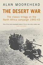The desert war : the classic trilogy on the North Africa campaign 1940-43 : Mediterranean front, A year of battle, the end in Africa